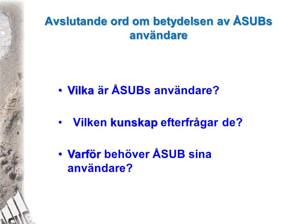 Avslutande ord om betydelsen av ÅSUBs användare VilkaVilka är ÅSUBs användare.