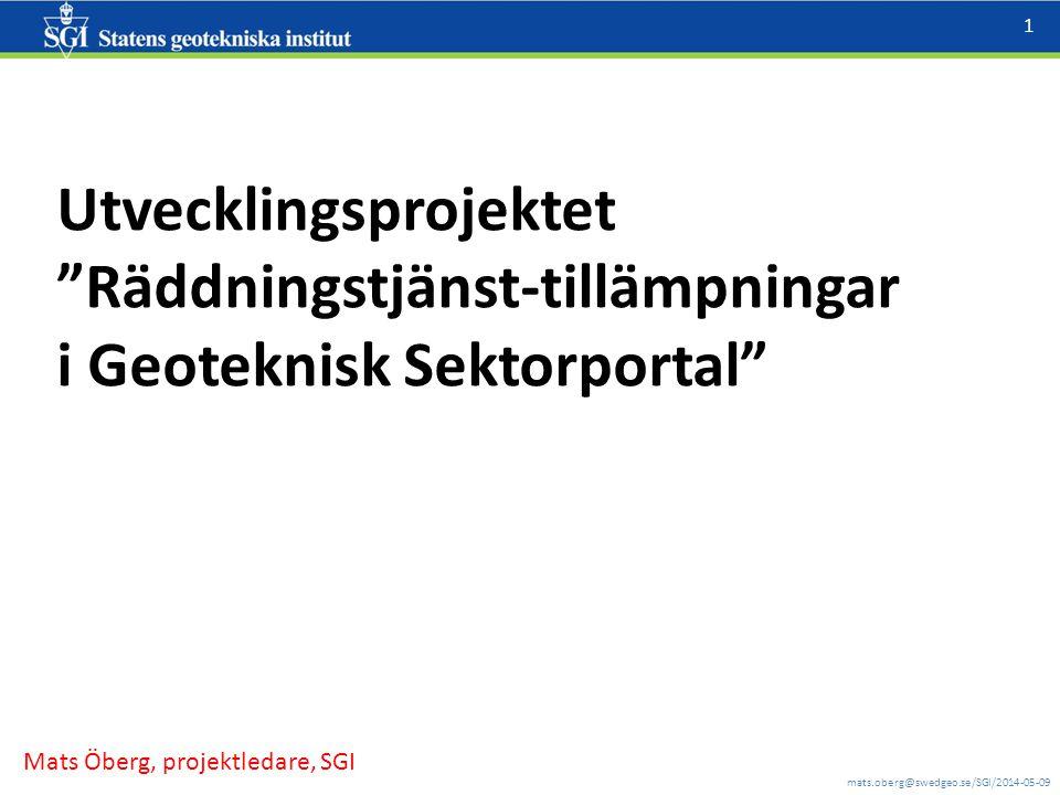 """mats.oberg@swedgeo.se/SGI/2014-05-09 1 Utvecklingsprojektet """"Räddningstjänst-tillämpningar i Geoteknisk Sektorportal"""" Mats Öberg, projektledare, SGI"""