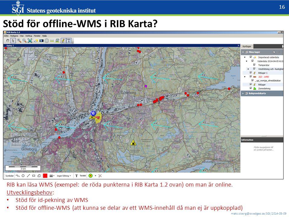mats.oberg@swedgeo.se/SGI/2014-05-09 16 Stöd för offline-WMS i RIB Karta? RIB kan läsa WMS (exempel: de röda punkterna i RIB Karta 1.2 ovan) om man är