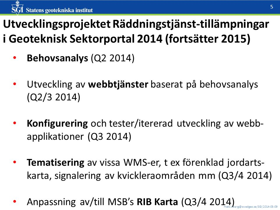 mats.oberg@swedgeo.se/SGI/2014-05-09 6 Utvecklingsprojektet Räddningstjänst-tillämpningar i Geoteknisk Sektorportal 2015 Fält/stabsövning Utbildnings- och informationsmaterial Användarworkshops Rapportering