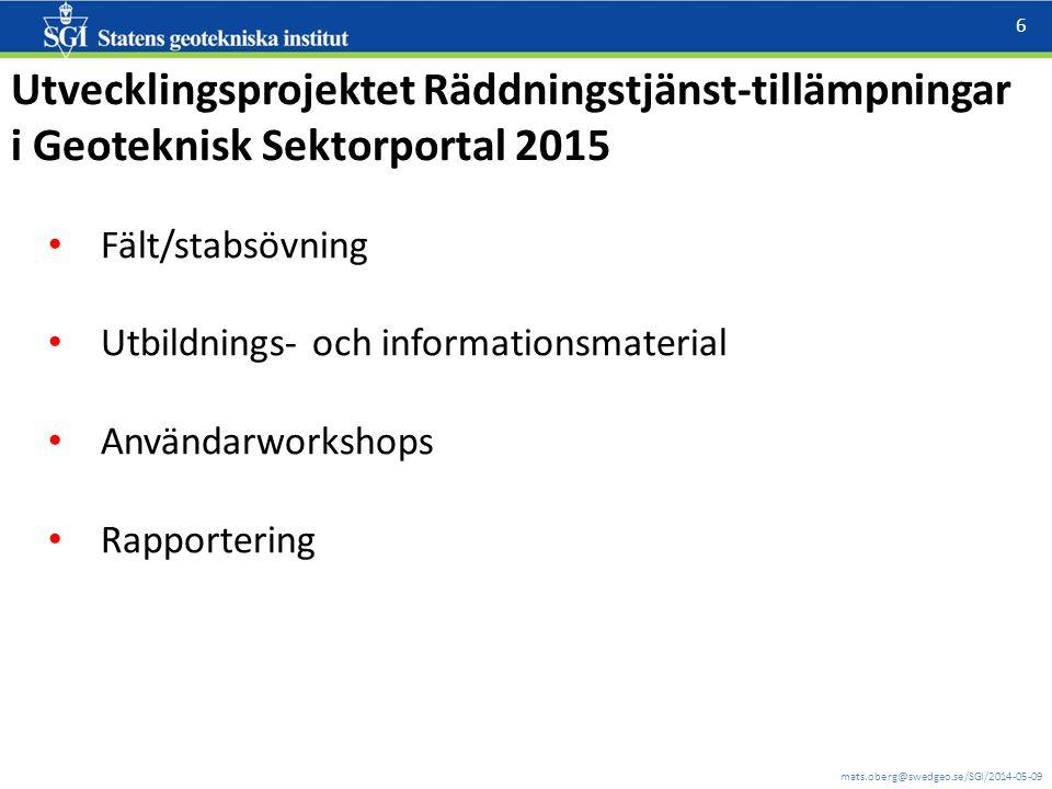 mats.oberg@swedgeo.se/SGI/2014-05-09 6 Utvecklingsprojektet Räddningstjänst-tillämpningar i Geoteknisk Sektorportal 2015 Fält/stabsövning Utbildnings-