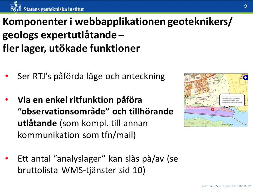 mats.oberg@swedgeo.se/SGI/2014-05-09 9 Komponenter i webbapplikationen geoteknikers/ geologs expertutlåtande – fler lager, utökade funktioner Ser RTJ'