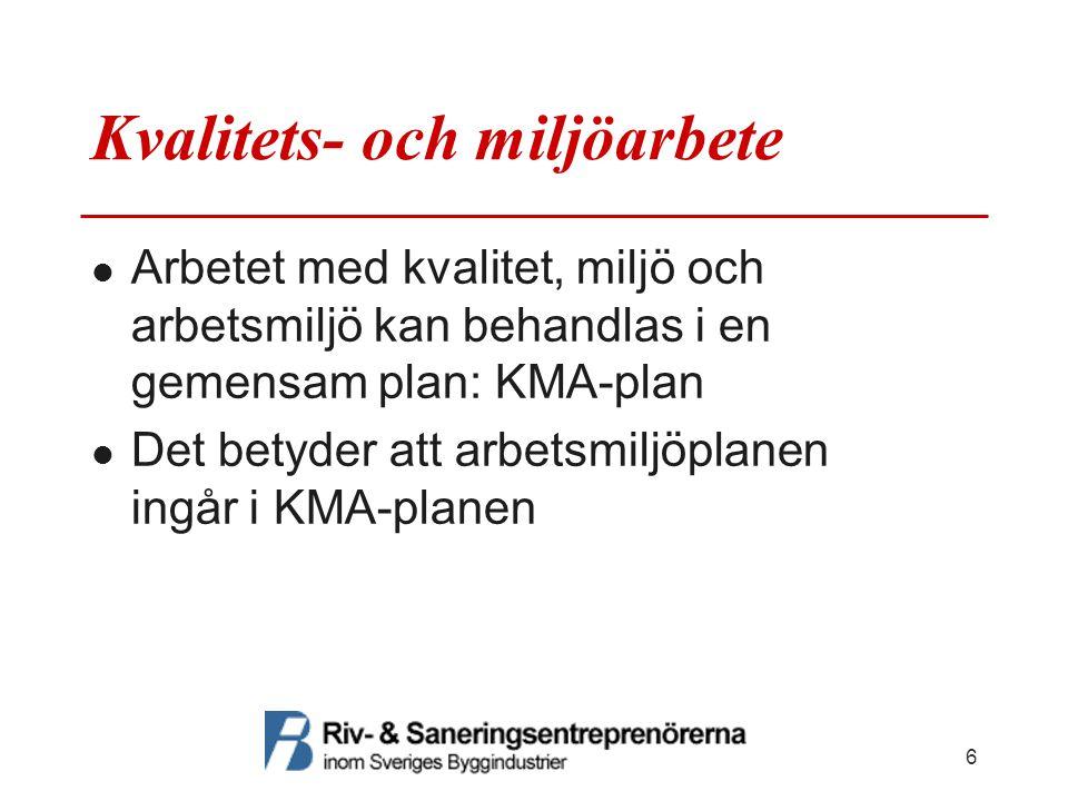 Kvalitets- och miljöarbete Arbetet med kvalitet, miljö och arbetsmiljö kan behandlas i en gemensam plan: KMA-plan Det betyder att arbetsmiljöplanen ingår i KMA-planen 6