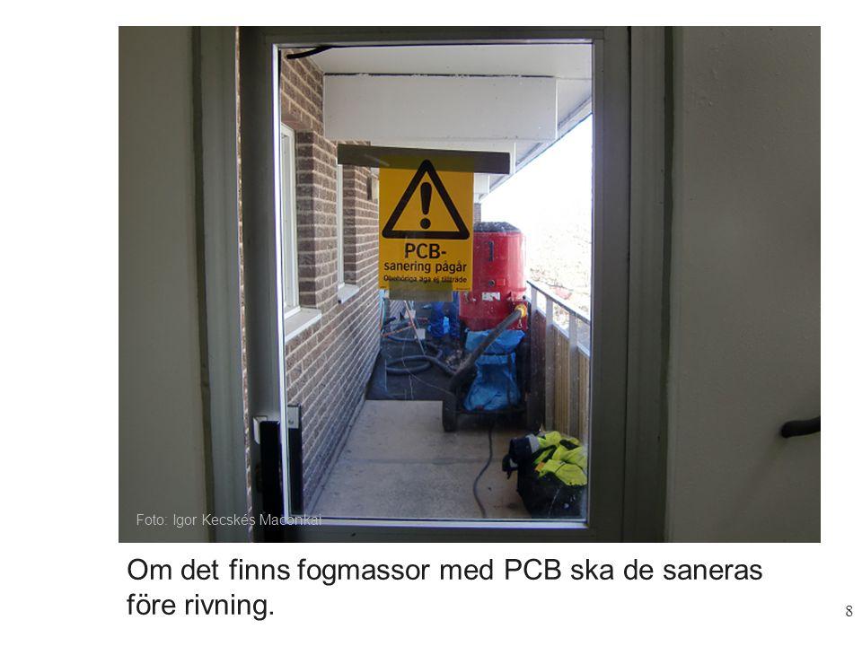 8 Foto: Igor Kecskés Maconkai Om det finns fogmassor med PCB ska de saneras före rivning.