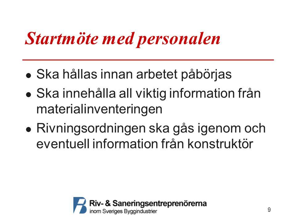 Startmöte med personalen Ska hållas innan arbetet påbörjas Ska innehålla all viktig information från materialinventeringen Rivningsordningen ska gås igenom och eventuell information från konstruktör 9
