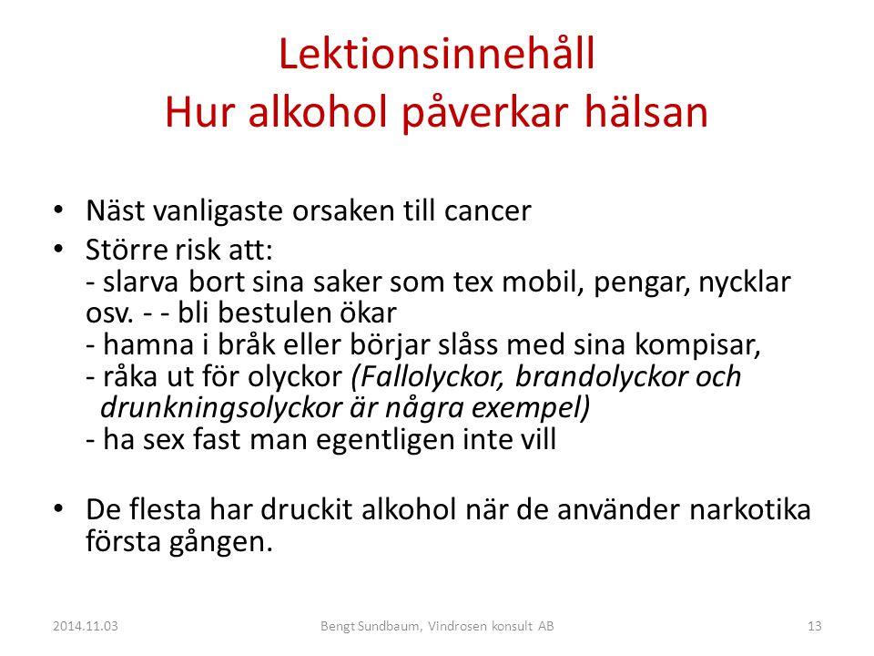 Lektionsinnehåll Hur alkohol påverkar hälsan Näst vanligaste orsaken till cancer Större risk att: - slarva bort sina saker som tex mobil, pengar, nycklar osv.