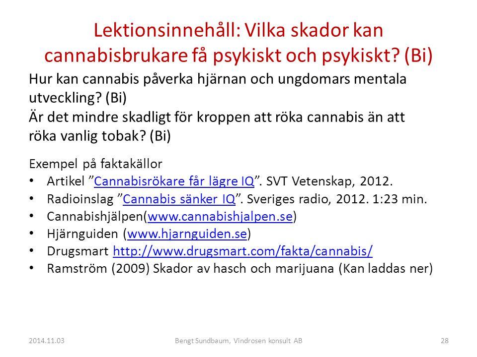 Lektionsinnehåll: Vilka skador kan cannabisbrukare få psykiskt och psykiskt.