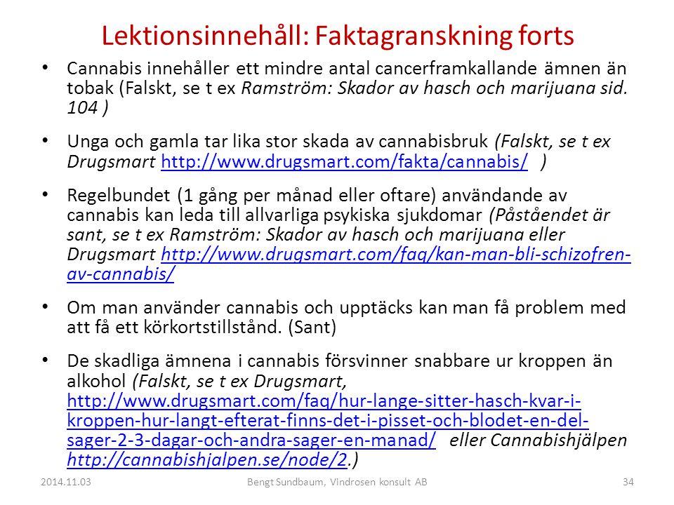 Lektionsinnehåll: Faktagranskning forts Cannabis innehåller ett mindre antal cancerframkallande ämnen än tobak (Falskt, se t ex Ramström: Skador av hasch och marijuana sid.
