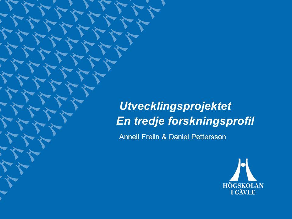 Utvecklingsprojektet En tredje forskningsprofil Anneli Frelin & Daniel Pettersson