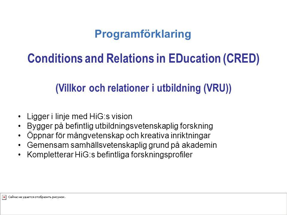 Programförklaring Conditions and Relations in EDucation (CRED) (Villkor och relationer i utbildning (VRU)) Ligger i linje med HiG:s vision Bygger på b