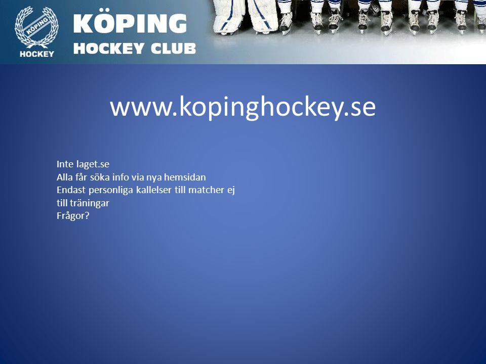 www.kopinghockey.se Inte laget.se Alla får söka info via nya hemsidan Endast personliga kallelser till matcher ej till träningar Frågor