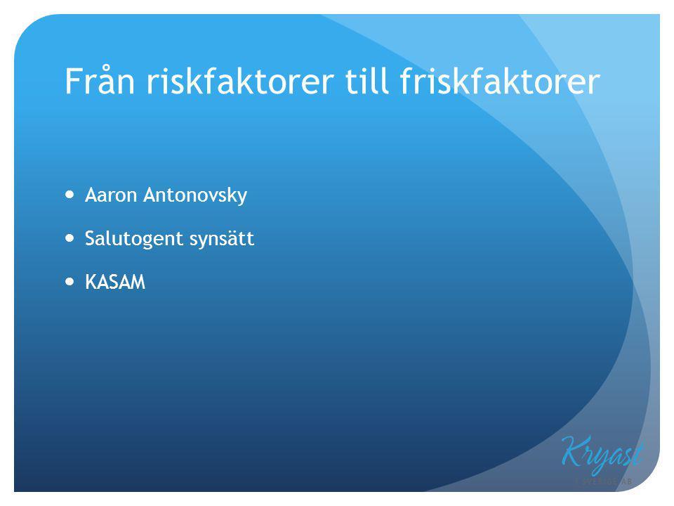 Från riskfaktorer till friskfaktorer Aaron Antonovsky Salutogent synsätt KASAM