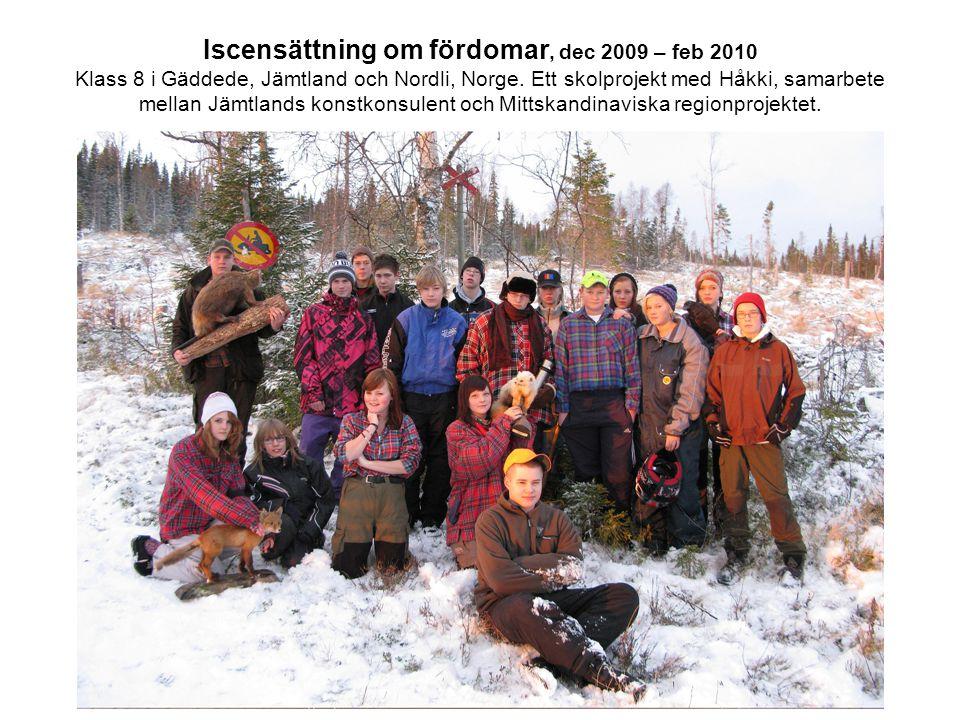 Iscensättning om fördomar, dec 2009 – feb 2010 Klass 8 i Gäddede, Jämtland och Nordli, Norge. Ett skolprojekt med Håkki, samarbete mellan Jämtlands ko