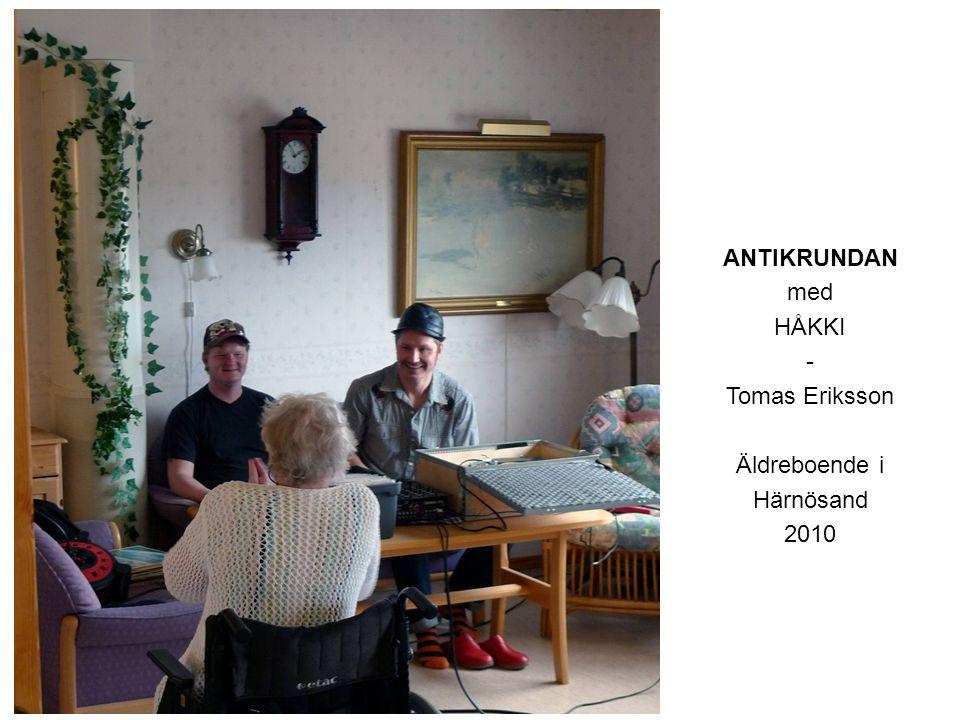 ANTIKRUNDAN med HÅKKI - Tomas Eriksson Äldreboende i Härnösand 2010