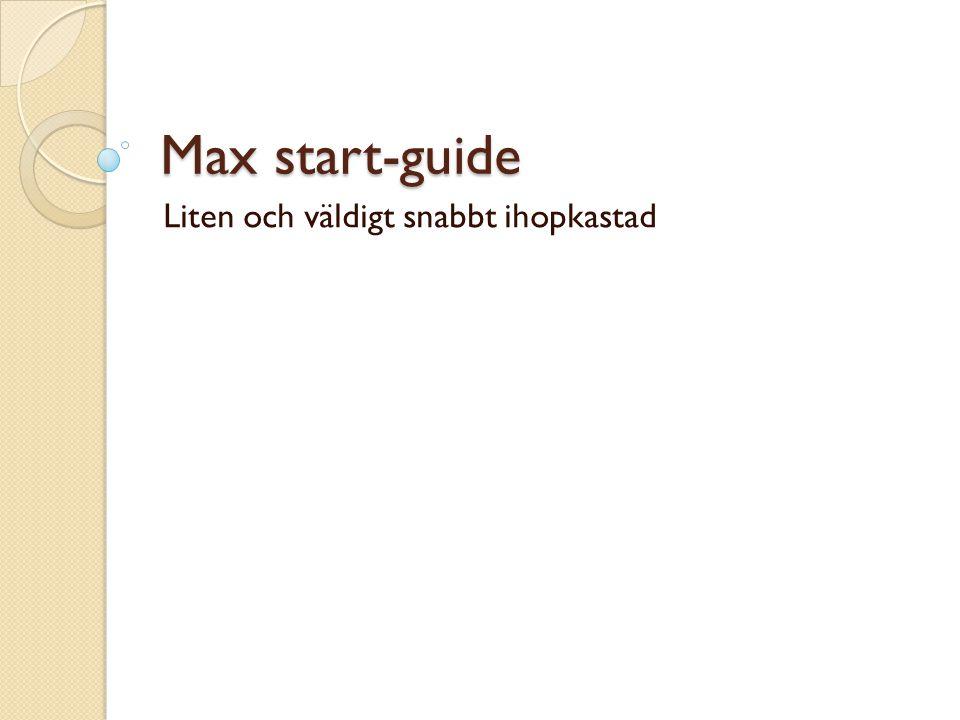 Max start-guide Liten och väldigt snabbt ihopkastad