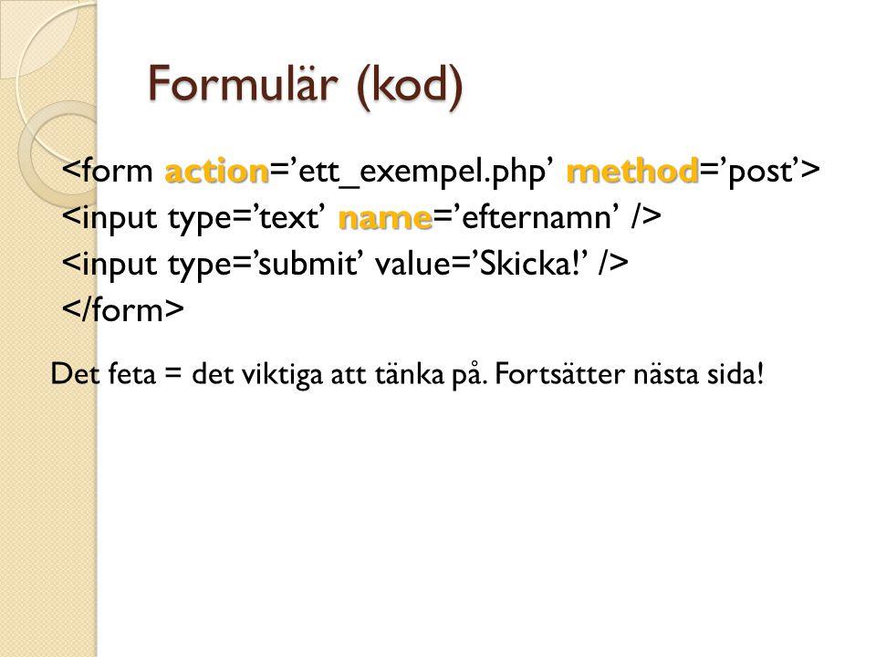 Formulär (kod) actionmethod name Det feta = det viktiga att tänka på. Fortsätter nästa sida!