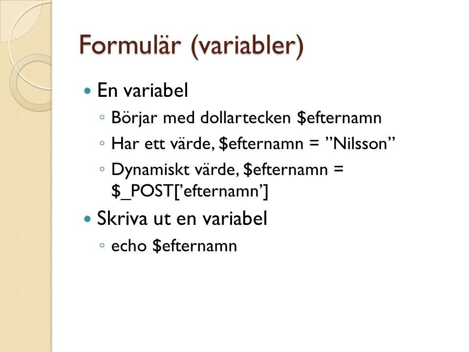 Formulär (variabler) En variabel ◦ Börjar med dollartecken $efternamn ◦ Har ett värde, $efternamn = Nilsson ◦ Dynamiskt värde, $efternamn = $_POST['efternamn'] Skriva ut en variabel ◦ echo $efternamn