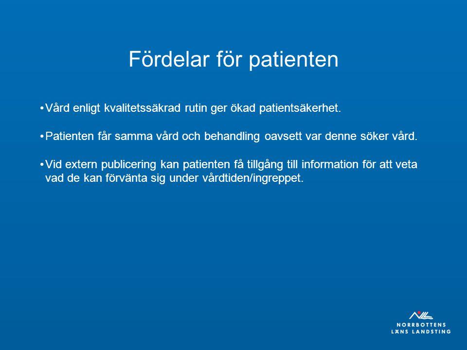 Fördelar för patienten Vård enligt kvalitetssäkrad rutin ger ökad patientsäkerhet. Patienten får samma vård och behandling oavsett var denne söker vår