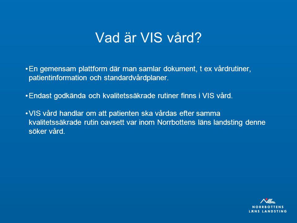 Vad är VIS vård? En gemensam plattform där man samlar dokument, t ex vårdrutiner, patientinformation och standardvårdplaner. Endast godkända och kvali