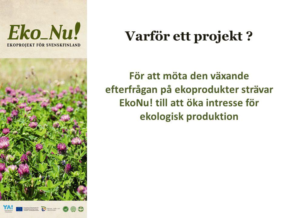 Varför ett projekt . För att möta den växande efterfrågan på ekoprodukter strävar EkoNu.