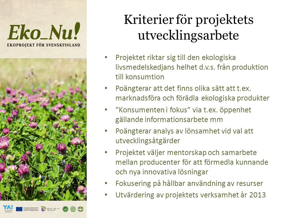 Kriterier för projektets utvecklingsarbete Projektet riktar sig till den ekologiska livsmedelskedjans helhet d.v.s.