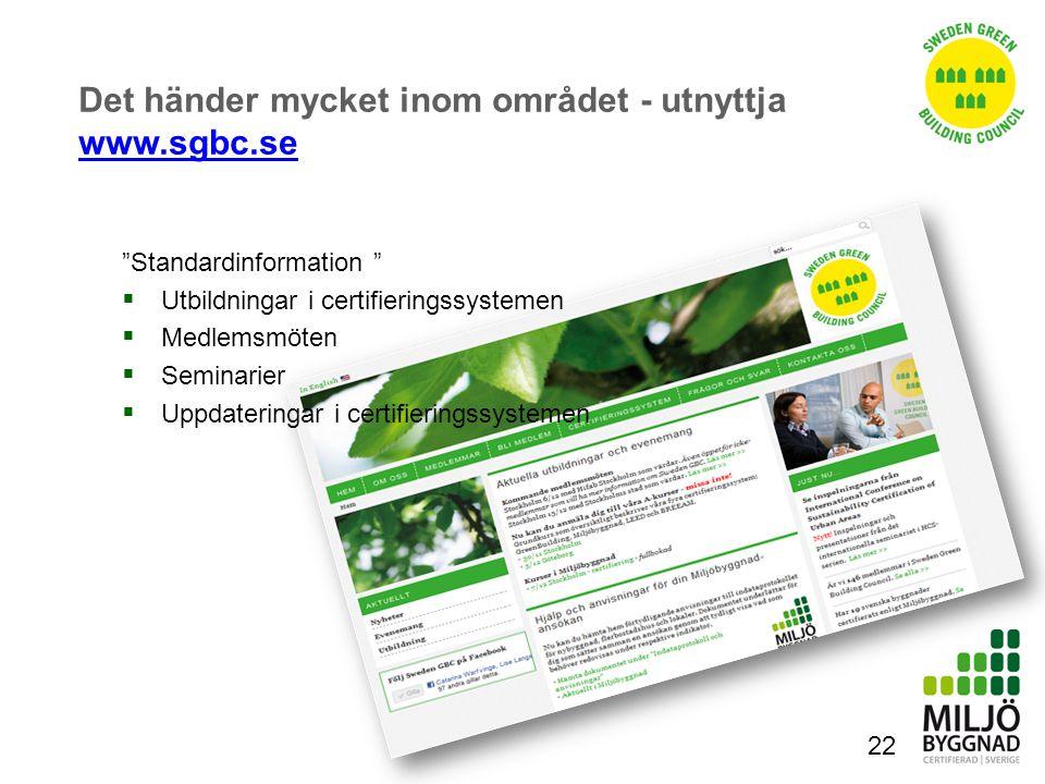 """22 Det händer mycket inom området - utnyttja www.sgbc.se www.sgbc.se """"Standardinformation """"  Utbildningar i certifieringssystemen  Medlemsmöten  Se"""