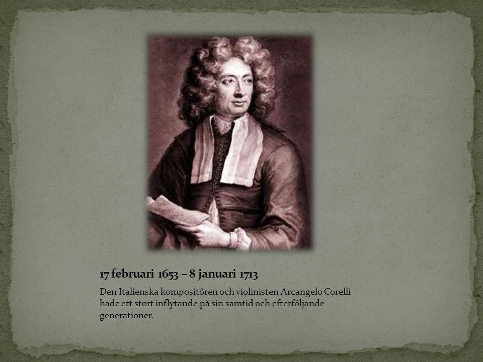 Den Italienska kompositören och violinisten Arcangelo Corelli hade ett stort inflytande på sin samtid och efterföljande generationer.