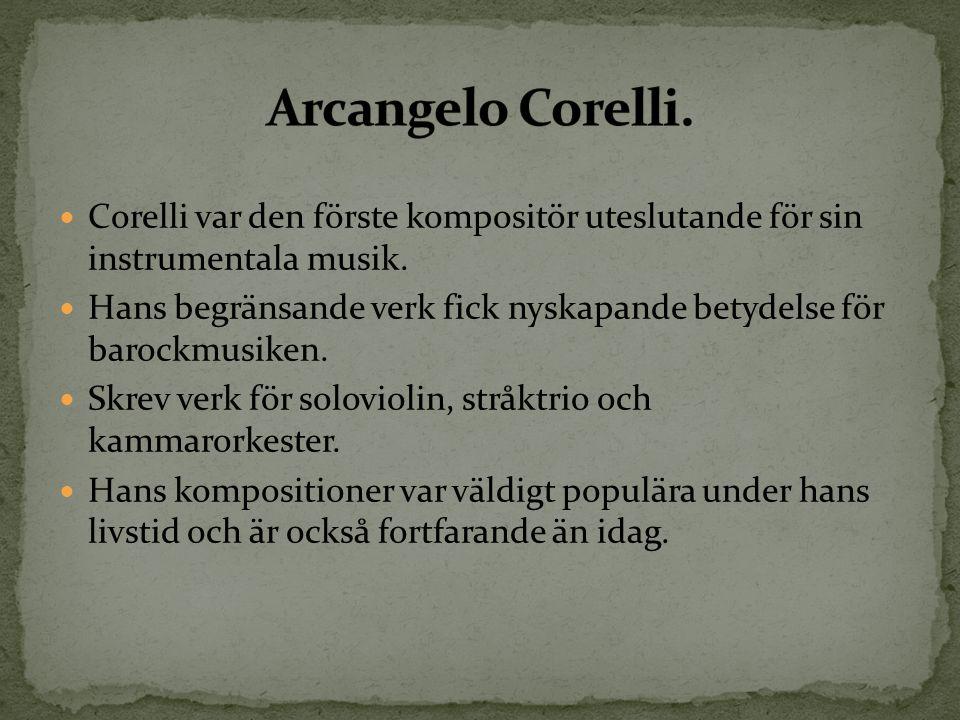 Corelli var den förste kompositör uteslutande för sin instrumentala musik. Hans begränsande verk fick nyskapande betydelse för barockmusiken. Skrev ve