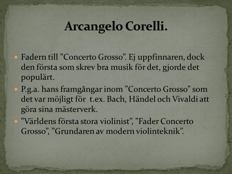 """Fadern till """"Concerto Grosso"""". Ej uppfinnaren, dock den första som skrev bra musik för det, gjorde det populärt. P.g.a. hans framgångar inom """"Concerto"""
