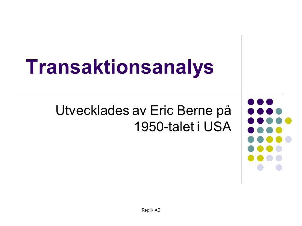 Replik AB Transaktionsanalys Utvecklades av Eric Berne på 1950-talet i USA