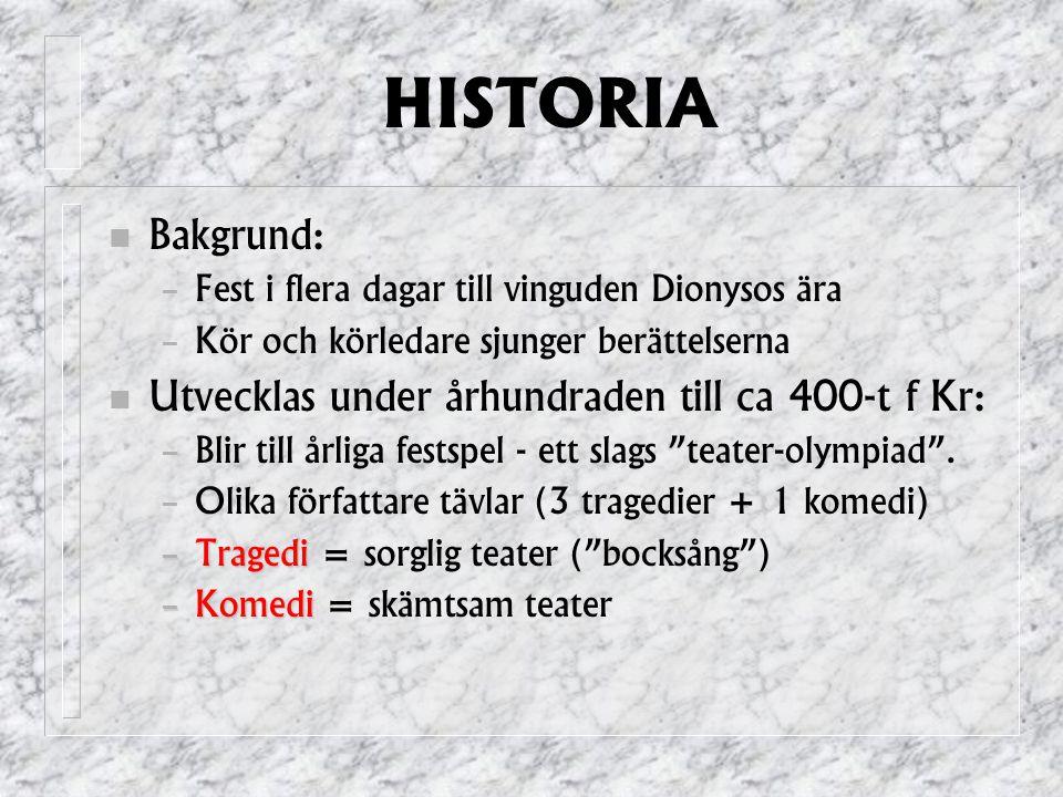 HISTORIA Bakgrund: – Fest i flera dagar till vinguden Dionysos ära – Kör och körledare sjunger berättelserna Utvecklas under århundraden till ca 400-t