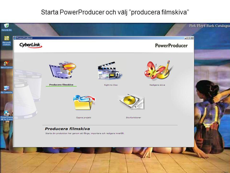 Starta PowerProducer och välj producera filmskiva