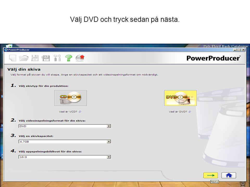 Välj DVD och tryck sedan på nästa.