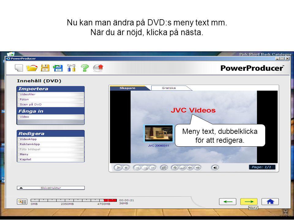 Nu kan man ändra på DVD:s meny text mm. När du är nöjd, klicka på nästa.