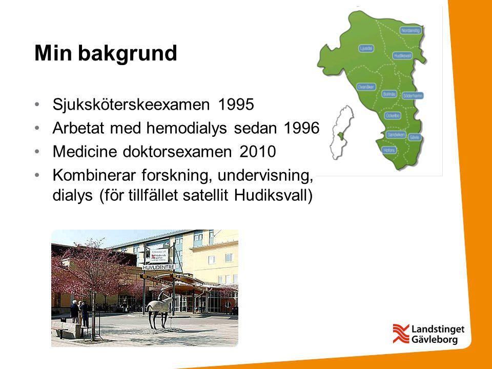 Min bakgrund Sjuksköterskeexamen 1995 Arbetat med hemodialys sedan 1996 Medicine doktorsexamen 2010 Kombinerar forskning, undervisning, dialys (för ti