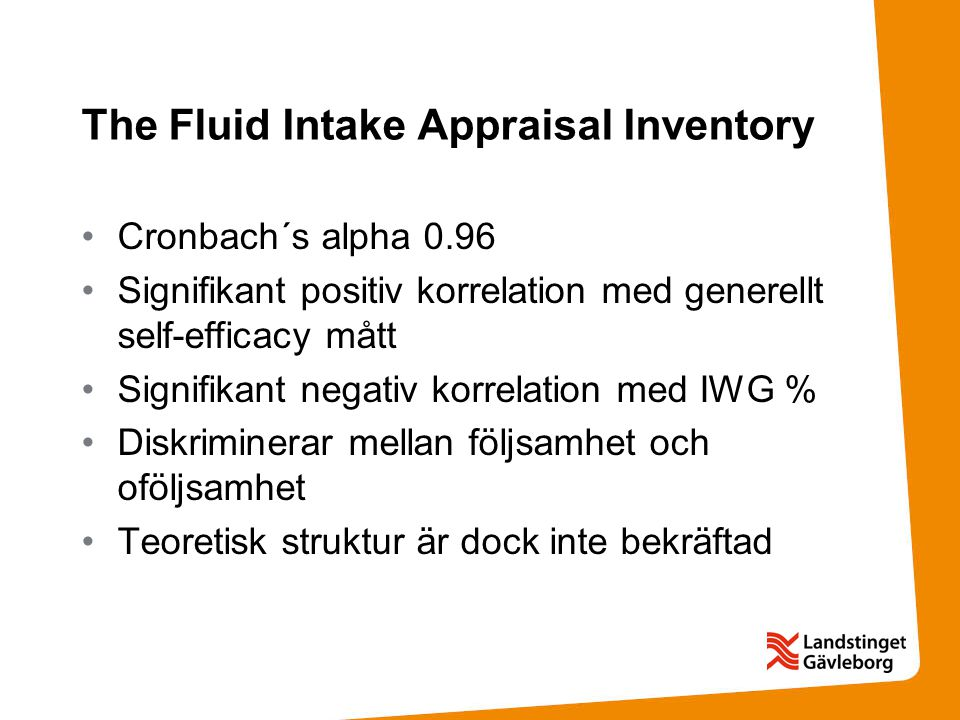 The Fluid Intake Appraisal Inventory Cronbach´s alpha 0.96 Signifikant positiv korrelation med generellt self-efficacy mått Signifikant negativ korrel