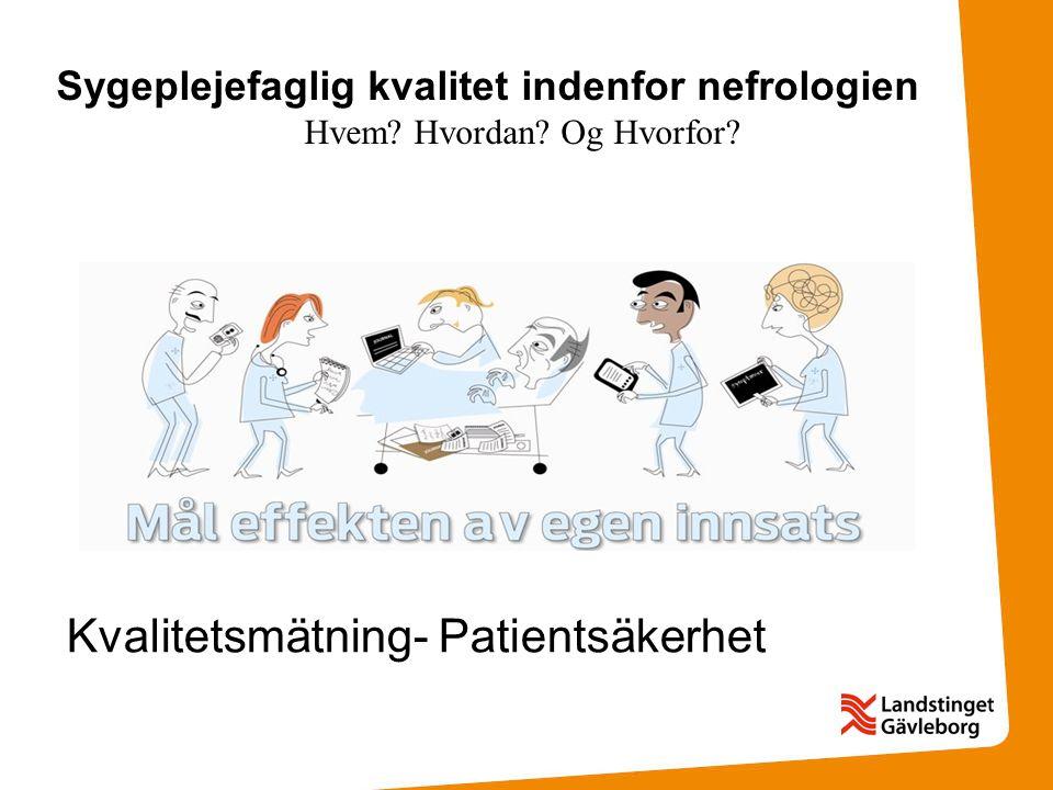 Kvalitetsmätning- Patientsäkerhet Sygeplejefaglig kvalitet indenfor nefrologien Hvem? Hvordan? Og Hvorfor?