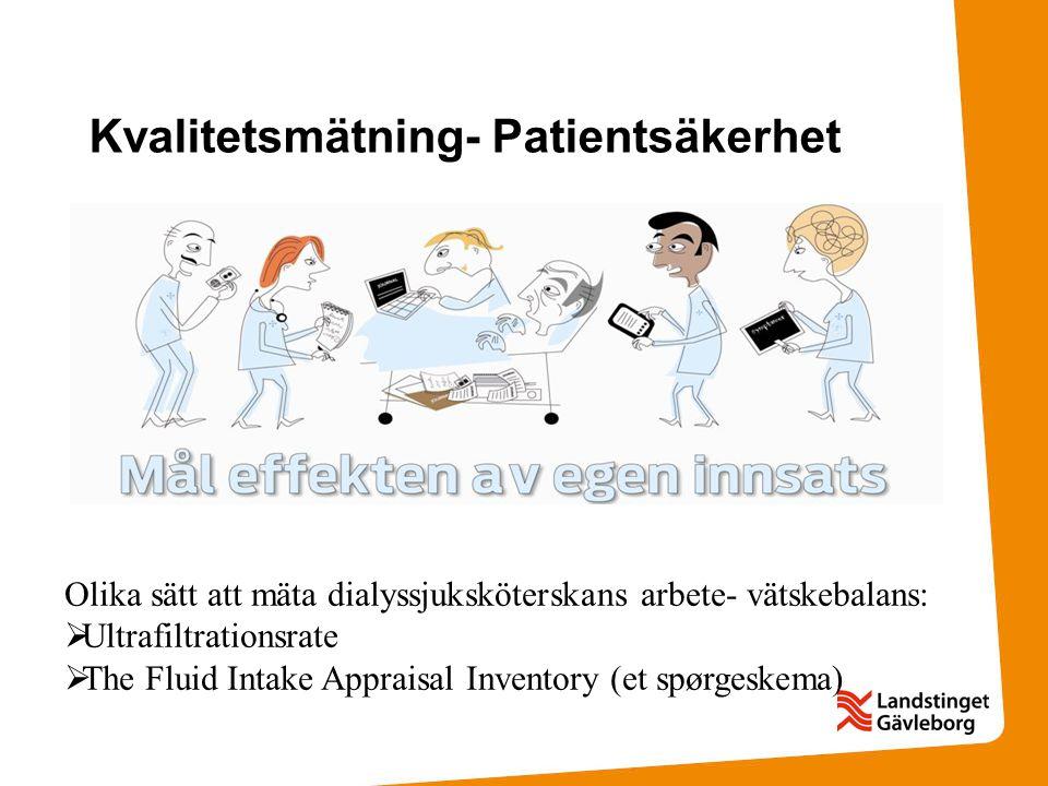 Kvalitetsmätning- Patientsäkerhet Olika sätt att mäta dialyssjuksköterskans arbete- vätskebalans:  Ultrafiltrationsrate  The Fluid Intake Appraisal