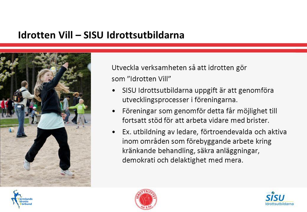 Idrotten Vill – SISU Idrottsutbildarna Utveckla verksamheten så att idrotten gör som Idrotten Vill SISU Idrottsutbildarna uppgift är att genomföra utvecklingsprocesser i föreningarna.