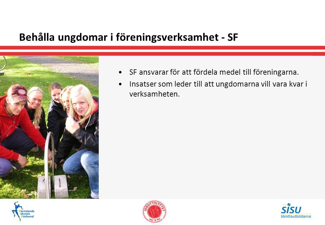 Behålla ungdomar i föreningsverksamhet - SF SF ansvarar för att fördela medel till föreningarna.