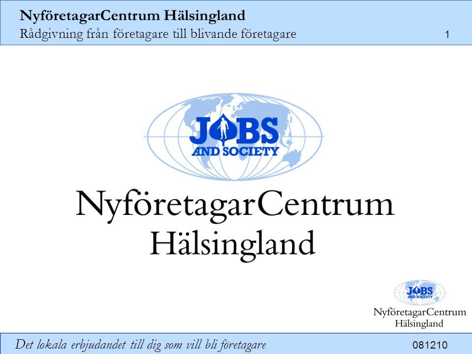 NyföretagarCentrum Hälsingland Rådgivning från företagare till blivande företagare 12 Det lokala erbjudandet till dig som vill bli företagare 081210 Hur stödja NyföretagarCentrum Hälsingland.