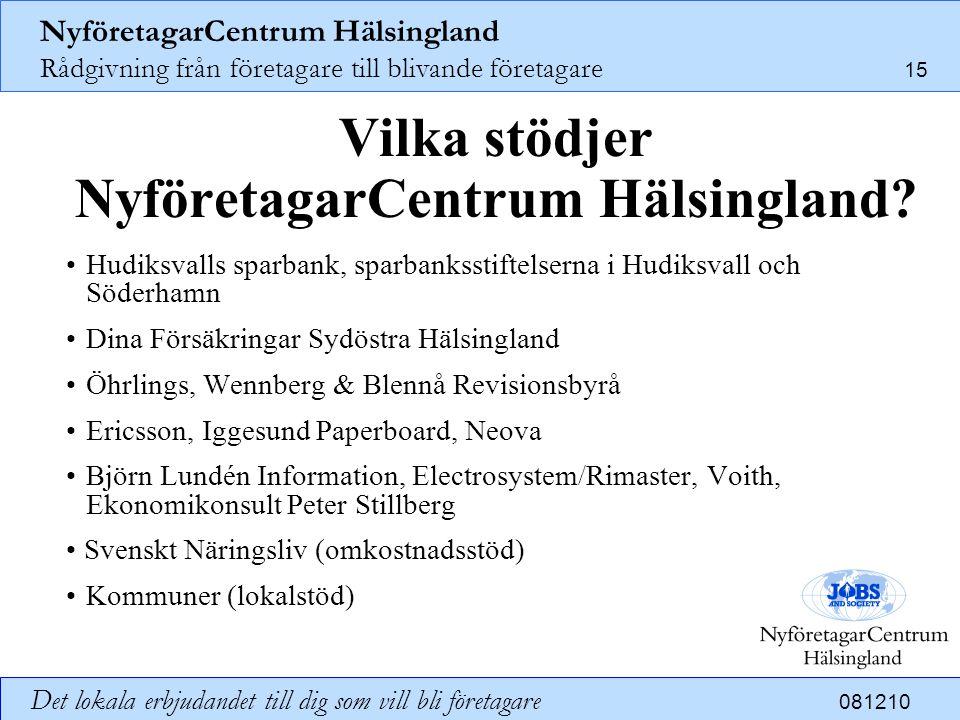 NyföretagarCentrum Hälsingland Rådgivning från företagare till blivande företagare 15 Det lokala erbjudandet till dig som vill bli företagare 081210 V