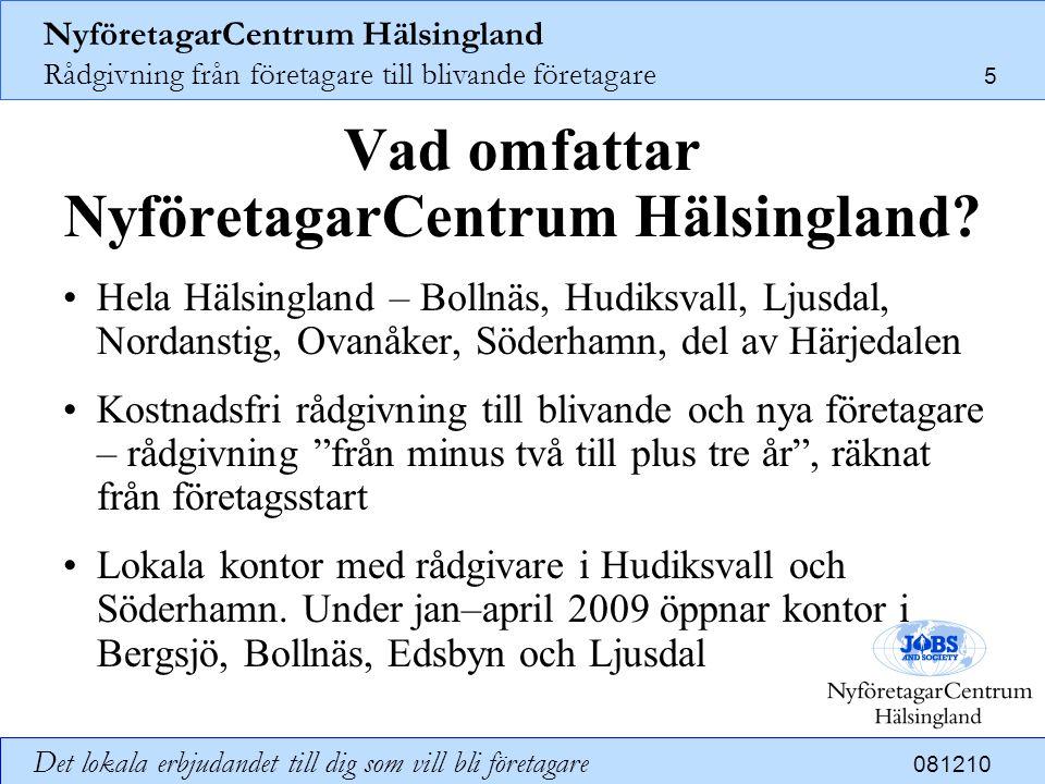 NyföretagarCentrum Hälsingland Rådgivning från företagare till blivande företagare 6 Det lokala erbjudandet till dig som vill bli företagare 081210 Vad kännetecknar NyföretagarCentrum Hälsingland.