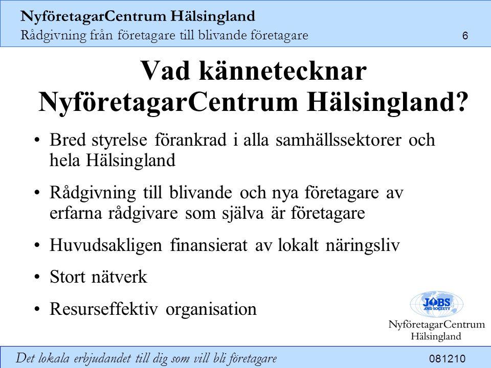 NyföretagarCentrum Hälsingland Rådgivning från företagare till blivande företagare 6 Det lokala erbjudandet till dig som vill bli företagare 081210 Va