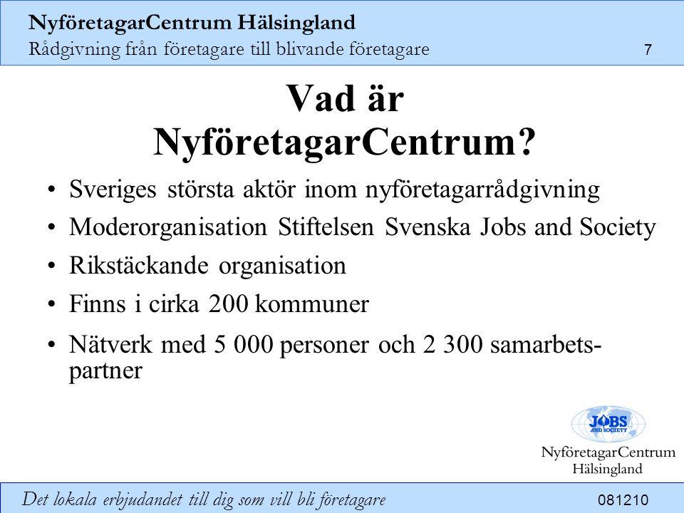 NyföretagarCentrum Hälsingland Rådgivning från företagare till blivande företagare 8 Det lokala erbjudandet till dig som vill bli företagare 081210 Vad är Jobs and Society.