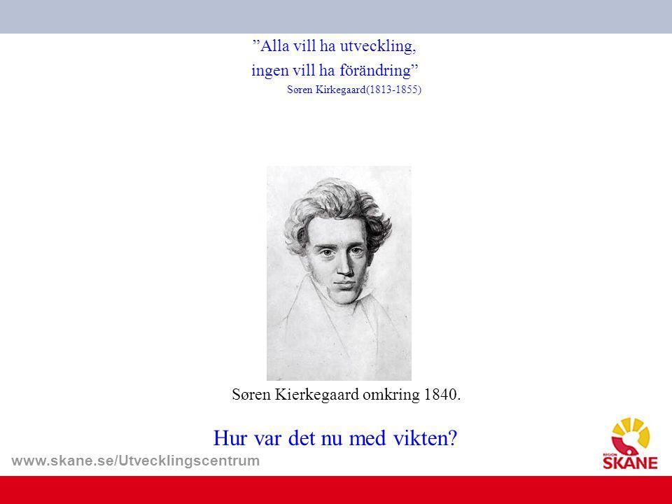 """www.skane.se/Utvecklingscentrum """"Alla vill ha utveckling, ingen vill ha förändring"""" Søren Kirkegaard(1813-1855) Søren Kierkegaard omkring 1840. Hur va"""