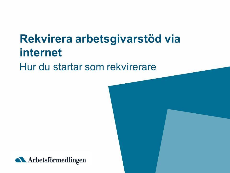 Rekvirera arbetsgivarstöd via internet Hur du startar som rekvirerare