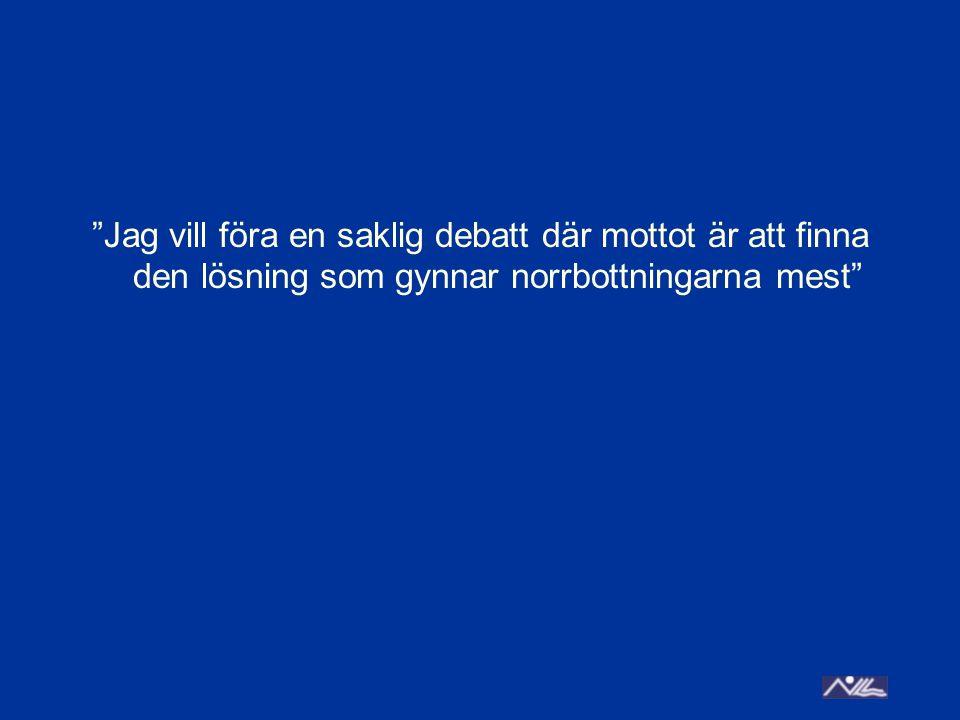 Jag vill föra en saklig debatt där mottot är att finna den lösning som gynnar norrbottningarna mest