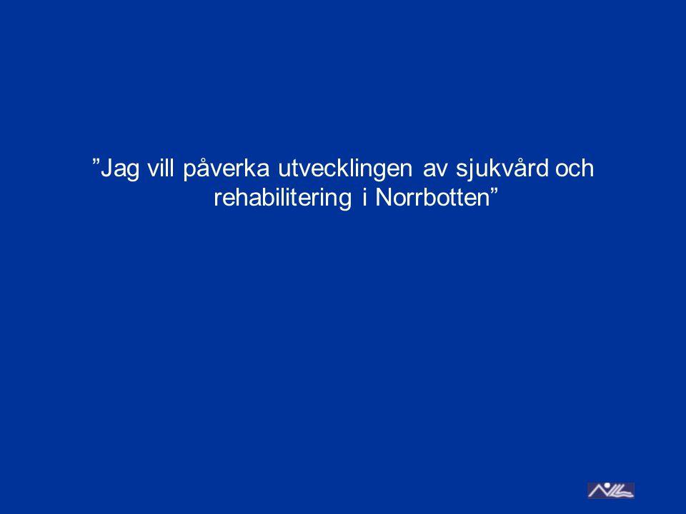 Jag vill påverka utvecklingen av sjukvård och rehabilitering i Norrbotten