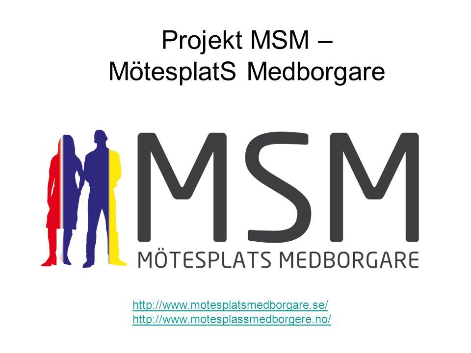 Projekt MSM – MötesplatS Medborgare http://www.motesplatsmedborgare.se/ http://www.motesplassmedborgere.no/